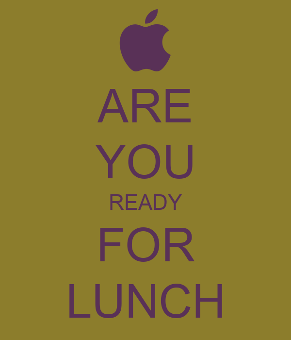 ARE YOU READY FOR LUNCH - KEEP CALM AND CARRY ON Image ...
