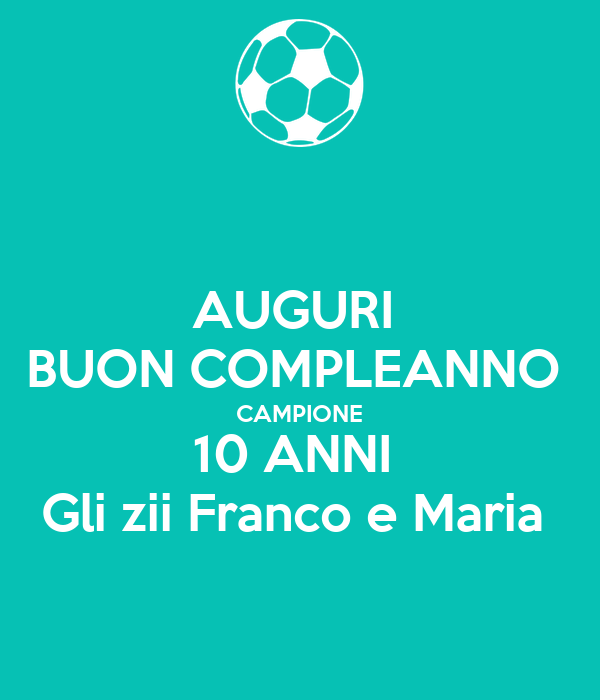 Auguri Buon Compleanno Campione 10 Anni Gli Zii Franco E Maria