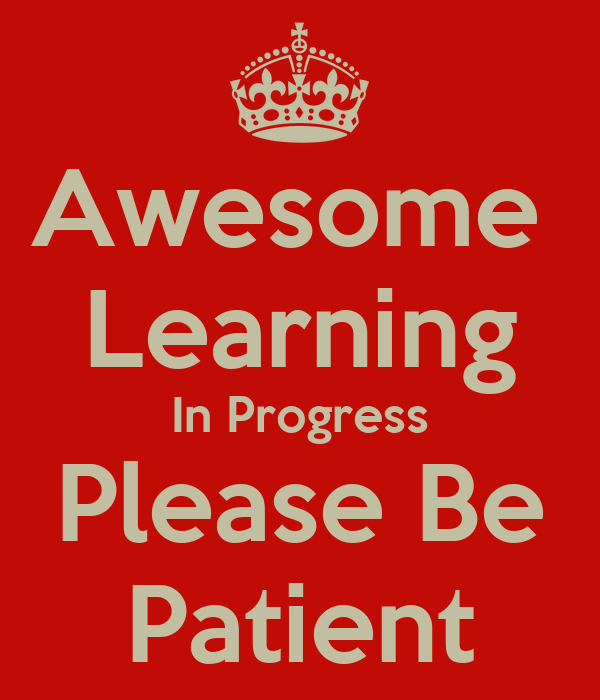 Awesome Learning In Progress Please Be Patient Keep Calm
