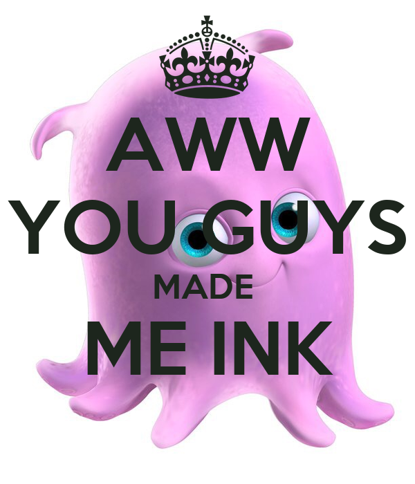 You made me ink