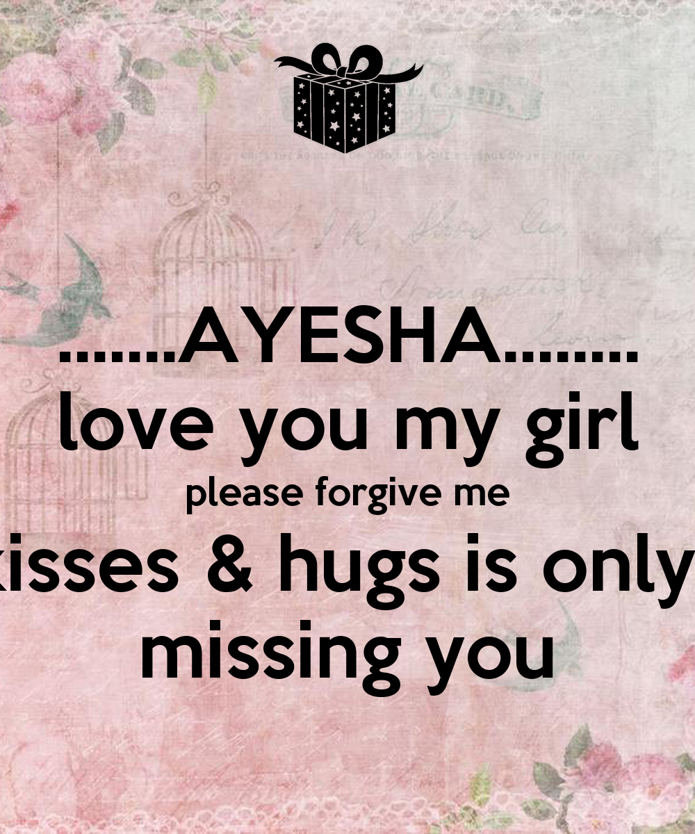 Ayesha Love You My Girl Please Forgive Me All The Kisses