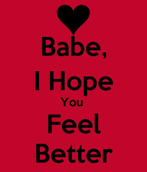 Babe I Hope You Feel Better Poster Mar Keep Calm O Matic