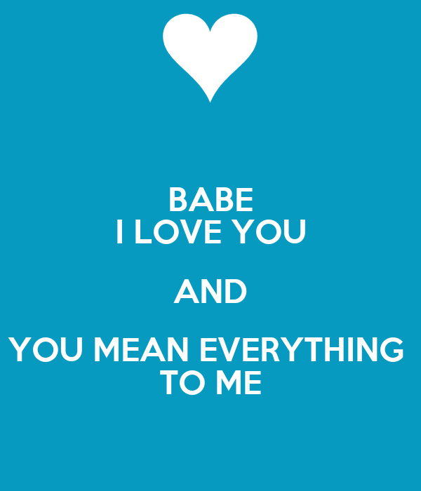 Babe I Love You And You Mean Everything To Me Poster Ashton Keep