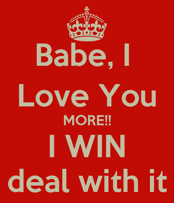 Babe I Love You More I Win Deal With It Poster Rebecca Keep