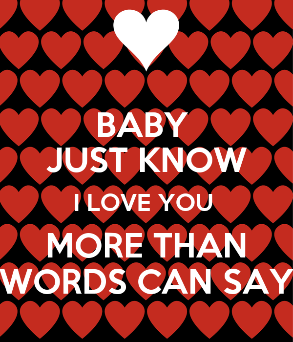 BABY JUST KNOW I LOVE YOU MORE THAN WORDS CAN SAY Poster