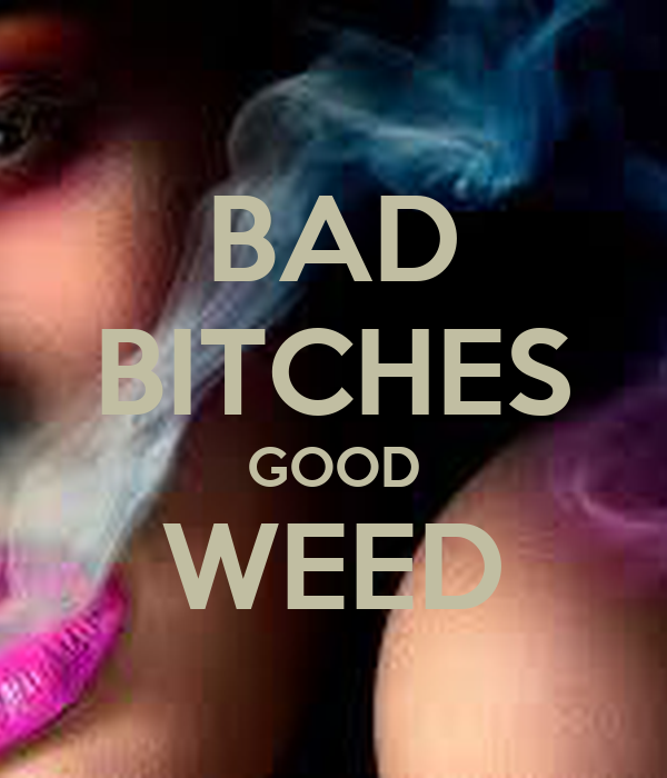 good weed with a bad naked bitch