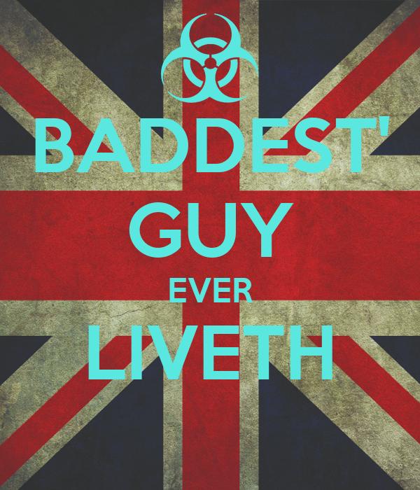 Baddest Guy Ever Liveth