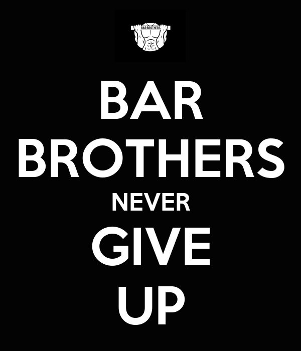 BAR BROTHERS NEVER GIVE UP
