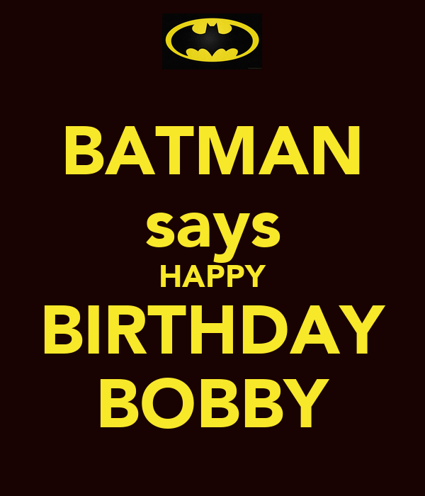 BATMAN says HAPPY BIRTHDAY BOBBY Poster | Rudy | Keep Calm-o-Matic