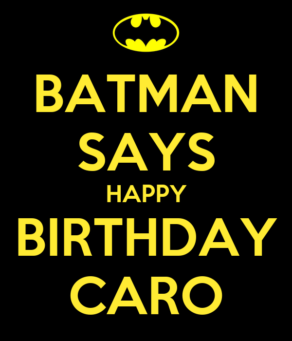 batman says happy birthday caro poster chris keep calm o matic. Black Bedroom Furniture Sets. Home Design Ideas