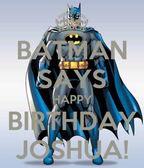 BATMAN SAYS HAPPY BIRTHDAY JOSHUA! Poster