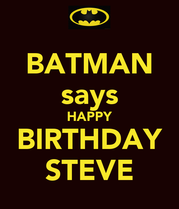 batman says happy birthday steve poster j keep calm o. Black Bedroom Furniture Sets. Home Design Ideas