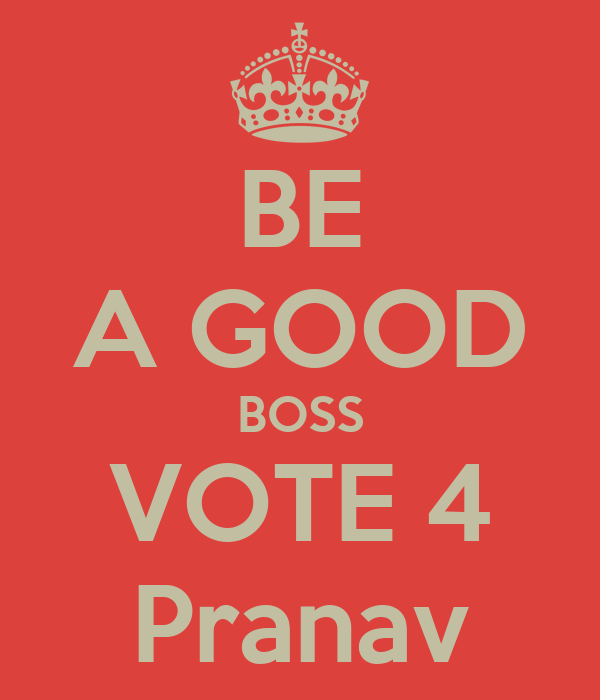 be a good boss vote 4 pranav keep calm and carry on image generator. Black Bedroom Furniture Sets. Home Design Ideas