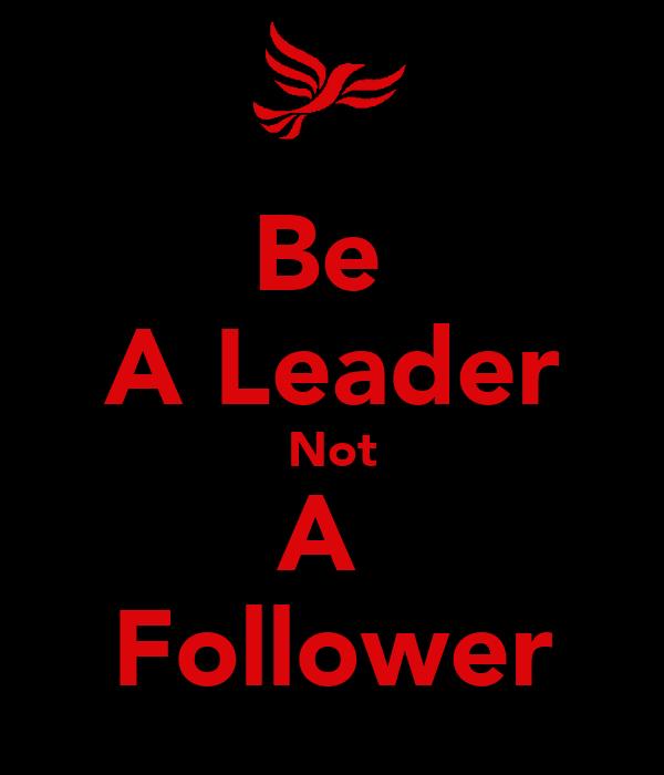 Be A Leader Not A Follower Poster Tre Keep Calm O Matic