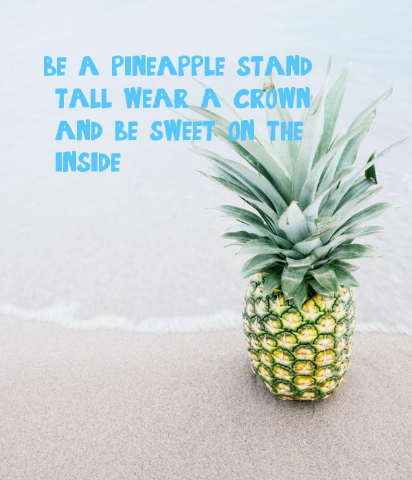 Be A Pineapple Stand Tall Wear A Crown And Be Sweet On