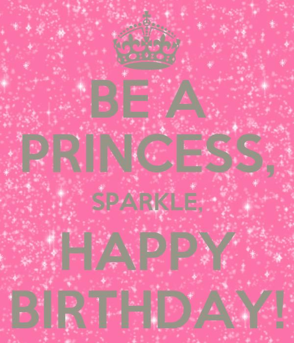 BE A PRINCESS, SPARKLE, HAPPY BIRTHDAY! Poster