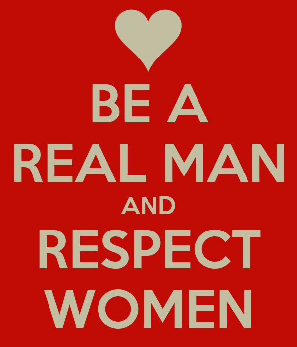 BE A REAL MAN AND RESPECT WOMEN Poster
