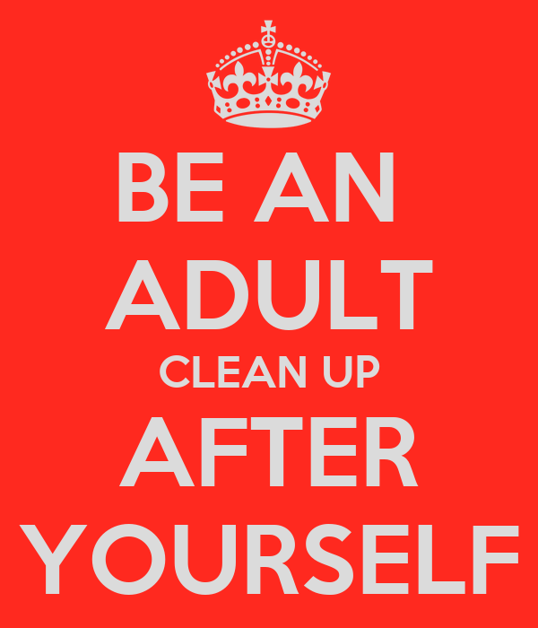 BE AN ADULT CLEAN UP AFTER YOURSELF Poster | harry | Keep ...