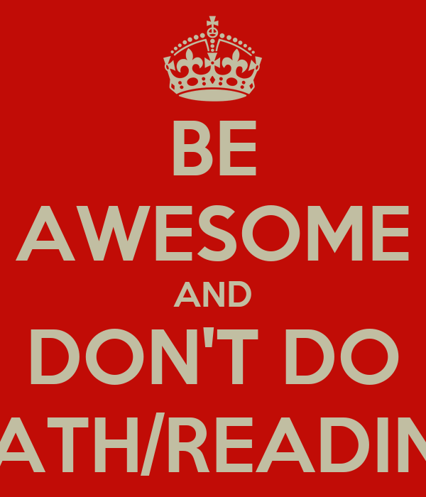 BE AWESOME AND DON'T DO MATH/READING Poster