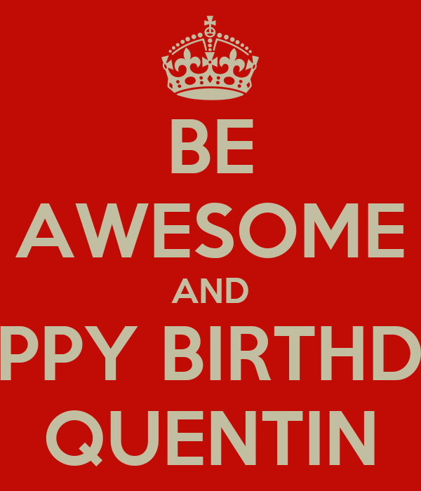 Be Awesome And Happy Birthday Quentin Keep Calm And