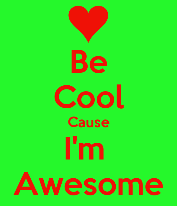 Be Cool Cause I M Awesome Poster Rosealonzo5 Keep Calm