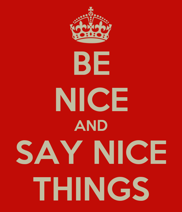 Be nice and say nice things keep calm and carry on image generator - Nice things are nice ...
