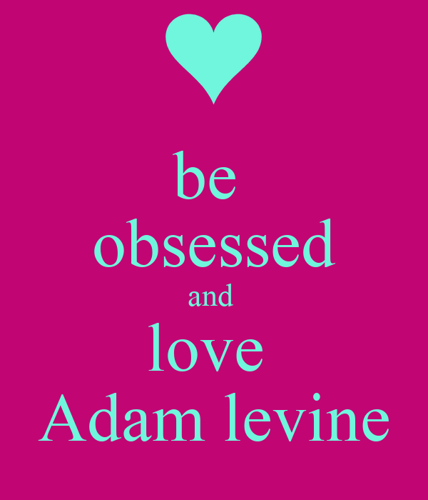 be obsessed and love Adam levine Poster | Molly Cullison ...