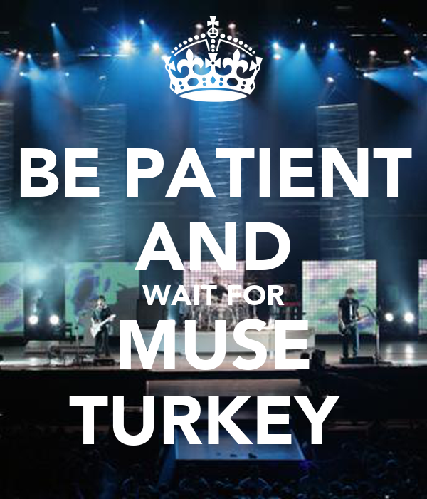 be-patient-and-wait-for-muse-turkey.png