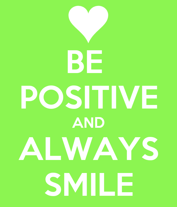 Always Keep Positive Attitude Quotes: BE POSITIVE AND ALWAYS SMILE Poster