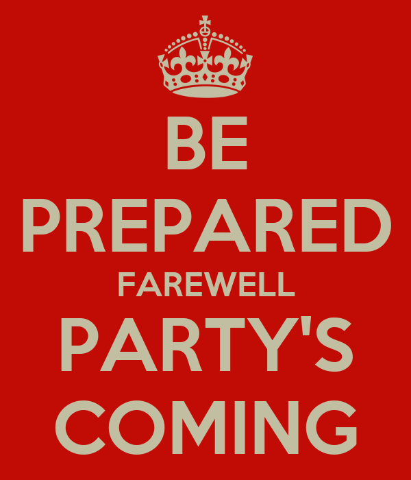 BE PREPARED FAREWELL PARTY'S COMING Poster   A   Keep Calm ...