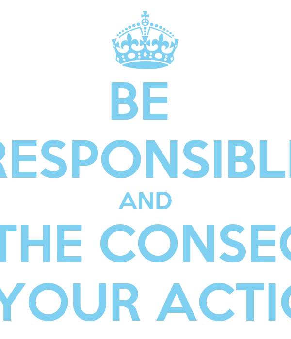 be responsible and accept the consequences of your actions poster