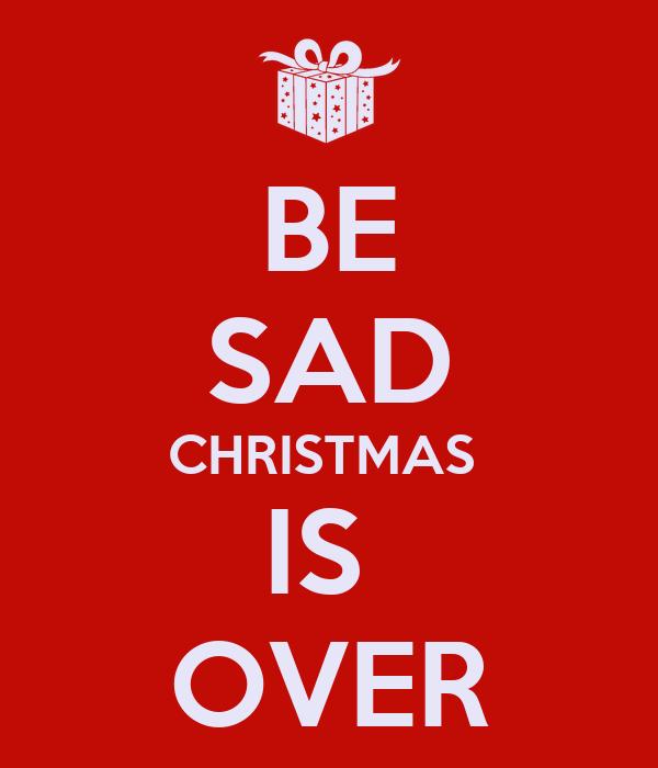Christmas Is Over.Be Sad Christmas Is Over Poster Lolface Xd Keep Calm O Matic