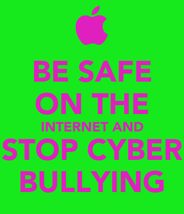 Be safe on the internet and stop cyber bullying poster for Internet be and you