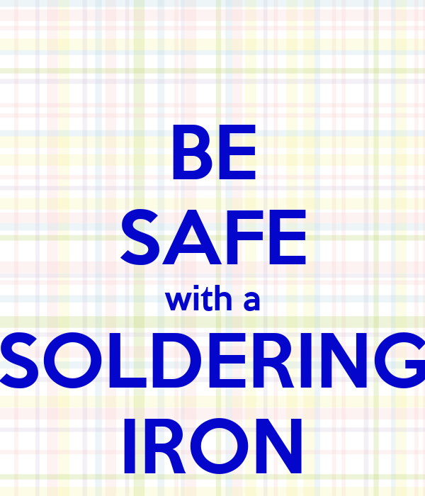 be safe with a soldering iron poster alex keep calm o matic. Black Bedroom Furniture Sets. Home Design Ideas