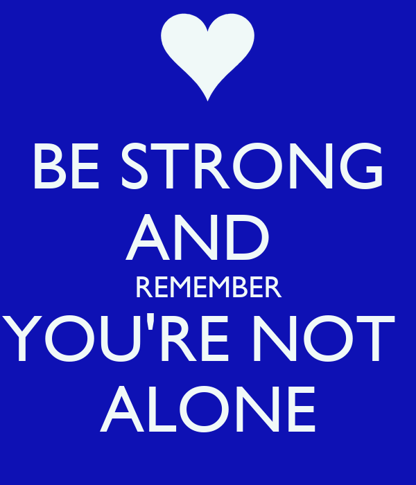 You Re Not In This Alone What Columbine: BE STRONG AND REMEMBER YOU'RE NOT ALONE Poster