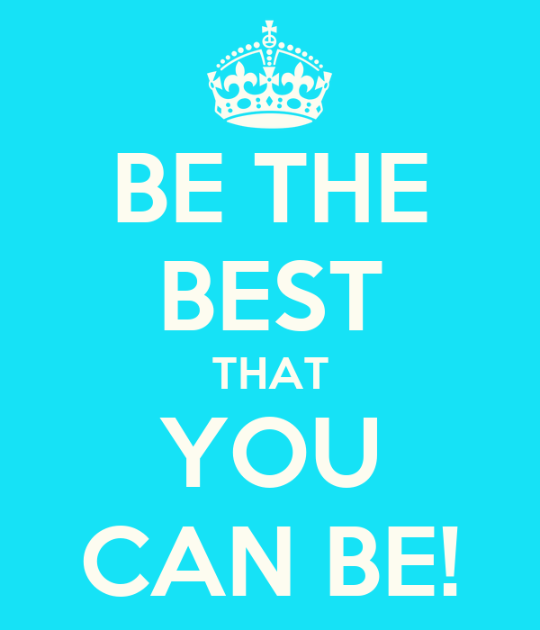 BE THE BEST THAT YOU CAN BE! Poster