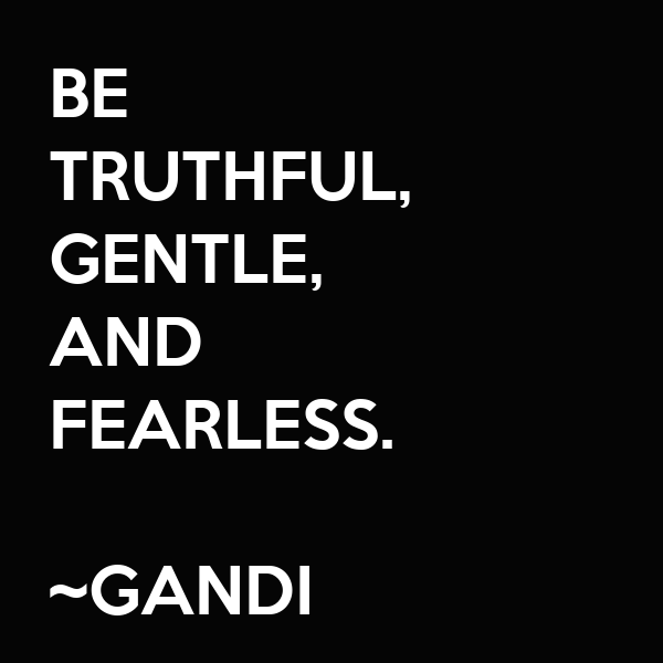 BE TRUTHFUL, GENTLE, AND FEARLESS. ~GANDI Poster ...