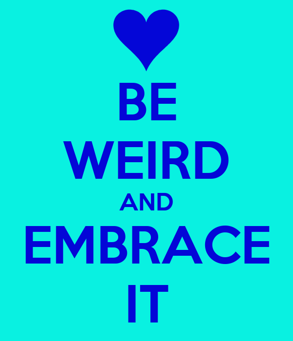 Italian Florence: BE WEIRD AND EMBRACE IT Poster