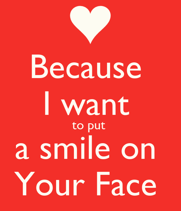 because i want to put a smile on your poster
