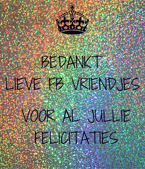 Bedankt Lieve Fb Vriendjes Voor Al Jullie Felicitaties Poster Anissa F Keep Calm O Matic