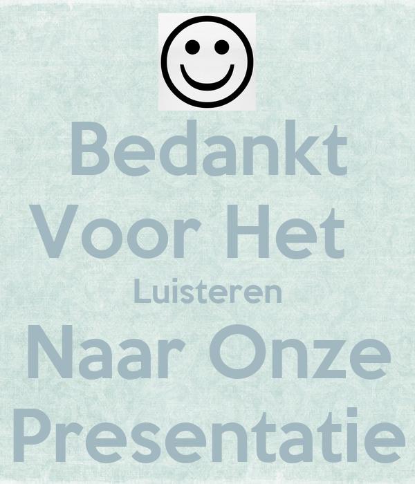 Bedankt Voor Het Luisteren Naar Onze Presentatie Poster ...