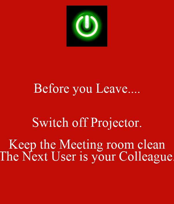Before You Leave Switch Off Projector Keep The