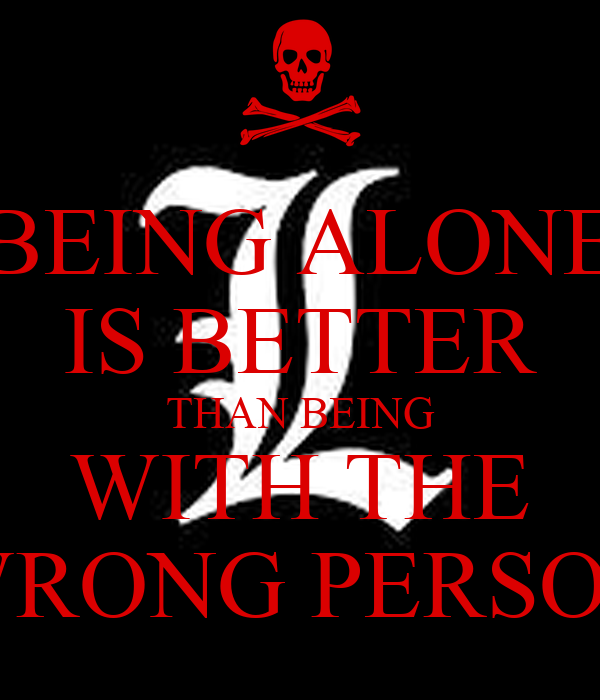 Better To Be Alone Than With The Wrong Person Quotes Pw Navi