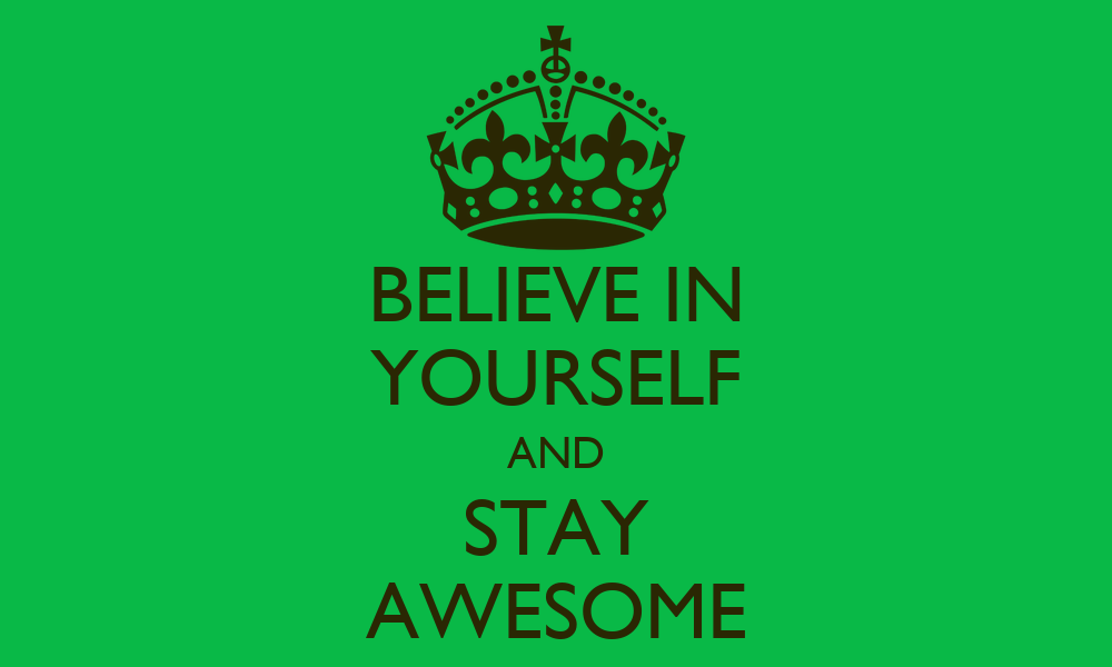 Keep Calm And Believe in Yourself Keep Calm And Believe in