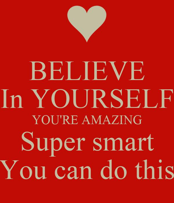 This Is Amazing: BELIEVE In YOURSELF YOU'RE AMAZING Super Smart You Can Do