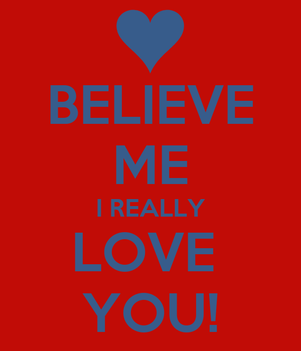 Believe Me I Really Love You Poster Ssamet491 Keep Calm O Matic