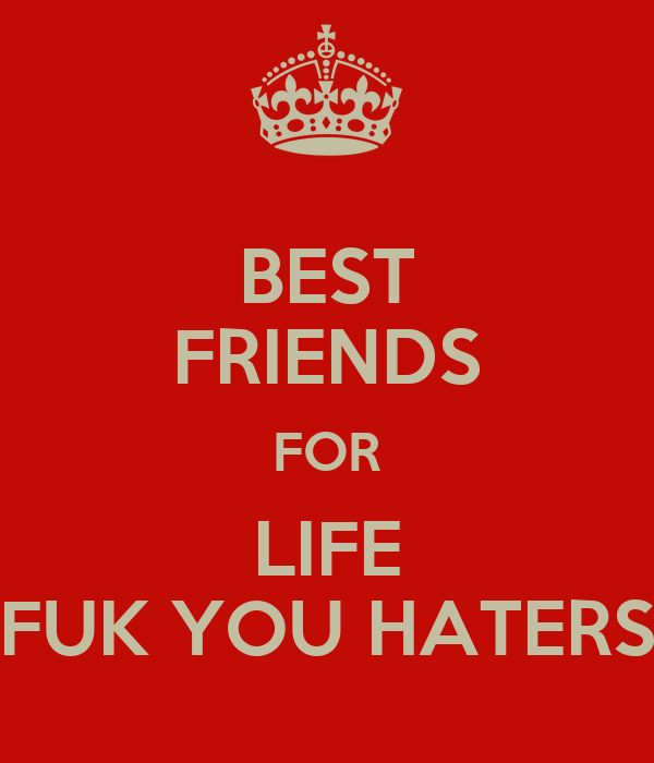 best friends for life fuk you haters poster bruk keep