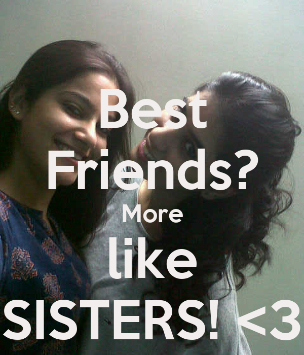 Liking Best Friends Sister Best Friends Are Like Sisters