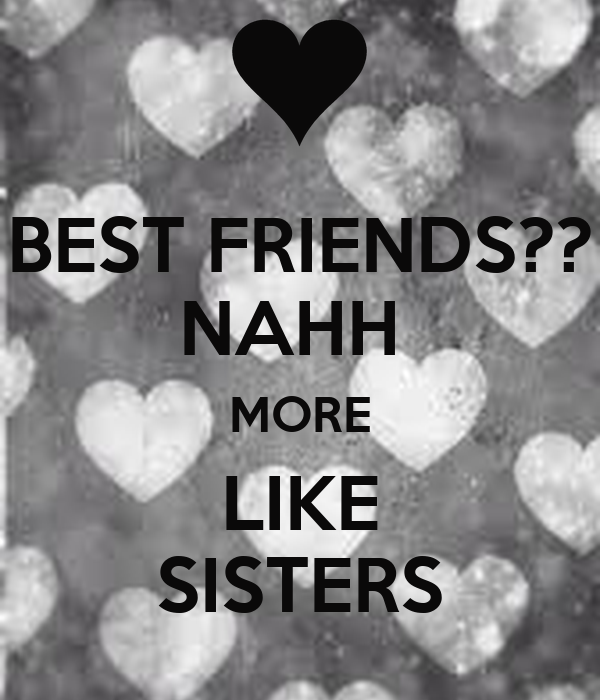 Bestfriends More Like Sister Quotes: BEST FRIENDS?? NAHH MORE LIKE SISTERS Poster