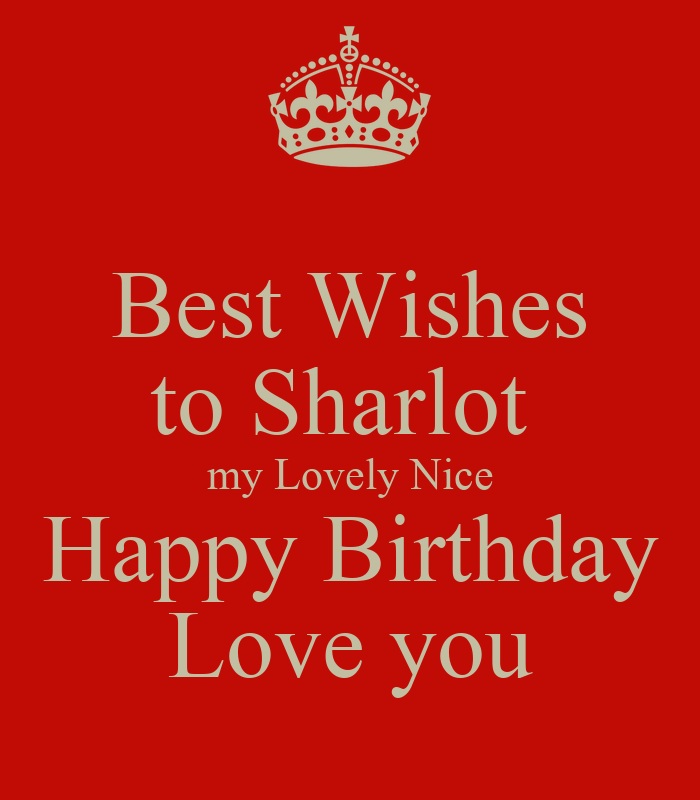 Best Wishes To Sharlot My Lovely Nice Happy Birthday Love Wishing Happy Birthday To My Lovely